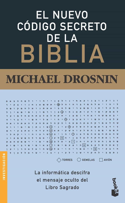 El Nuevo Codigo Secreto De La Biblia: La Informatica Descifra El Mensaje Oculto Del Libro Sagrado por Michael Drosnin epub