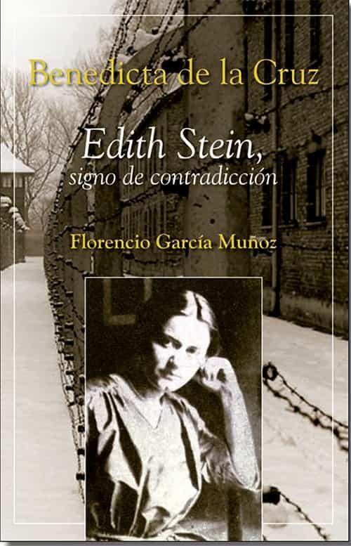 Benedicta De La Cruz: Edith Stein Signo De Contradiccion por Florencio Garcia Muñoz