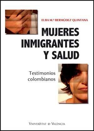 Mujeres Inmigrantes Y Salud: Testimonios Colombianos por Elba Bermudez Quintana Gratis