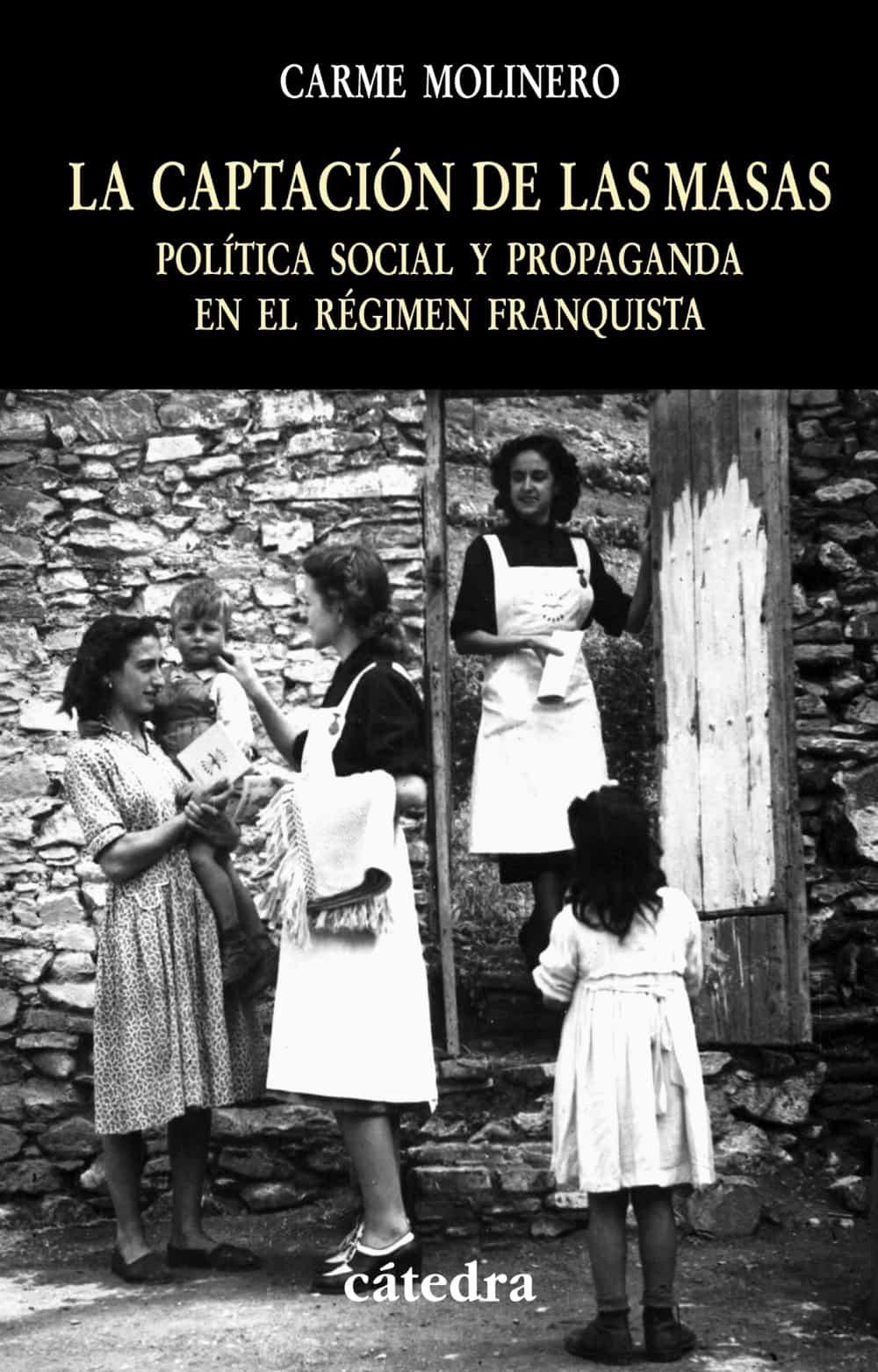 la captacion de las masas: politica social y propaganda en el reg imen franquista-carme molinero-9788437622804
