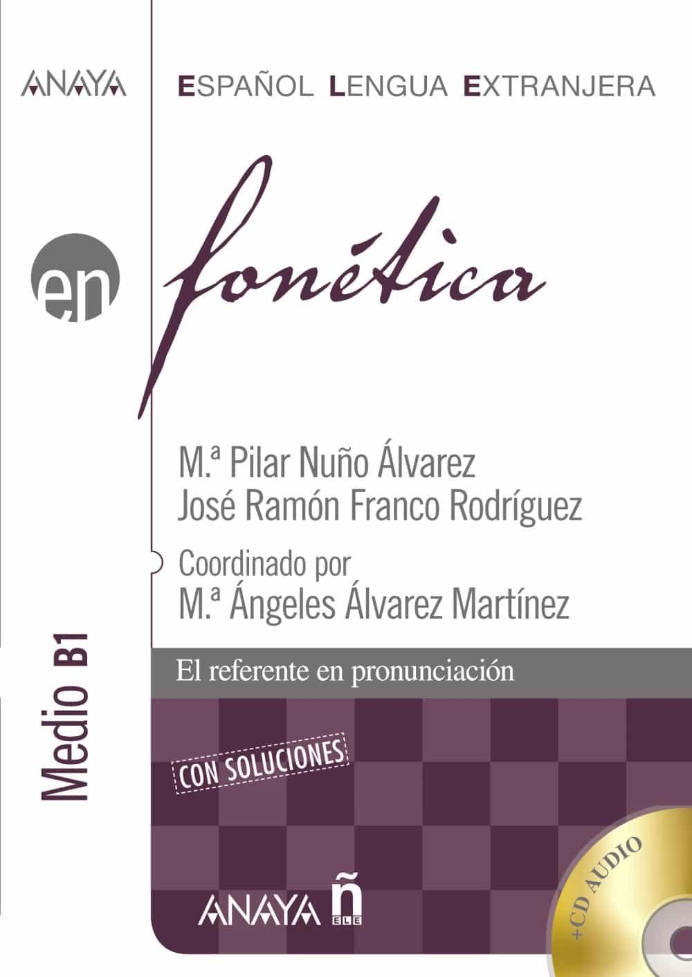 fonetica: nivel medio b1 (español lengua extranjera) (incluye aud io-cd)-maria pilar nuño alvarez-jose ramon franco rodriguez-9788466778404