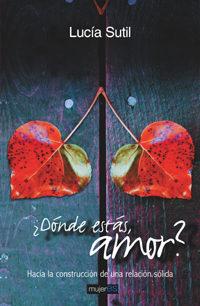 ¿donde Estas, Amor?: Hacia La Construccion De Una Relacion Solida Ria por Lucia Sutil epub