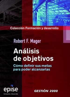 Analisis De Objetivos: Como Definir Sus Metas Para Llegar A Alcan Zarlas por Robert F. Mager epub