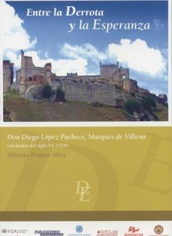 Entre La Derrota Y La Esperanza: Don Diego Lopez Pacheco, Marques De Villena (mediados Del Siglo Xv - 1529) por Alfonso Franco Silva