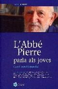 L Abbe Pierre Parla Als Joves: Cami Vers L Essencial por Pierre Abbe;                                                                                    Pierre-roland Saint-dizier Gratis