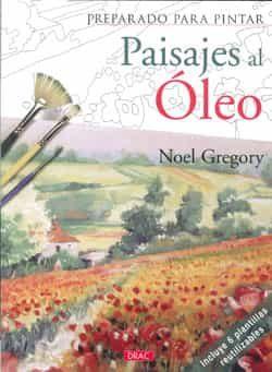 Preparado Para Pintar Paisajes Al Oleo: Incluye 6 Plantillas Reut Ilizables por Noel Gregory