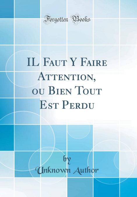 Il Faut Y Faire Attention, Ou Bien Tout Est Perdu (classic Reprint) por Unknown Author-