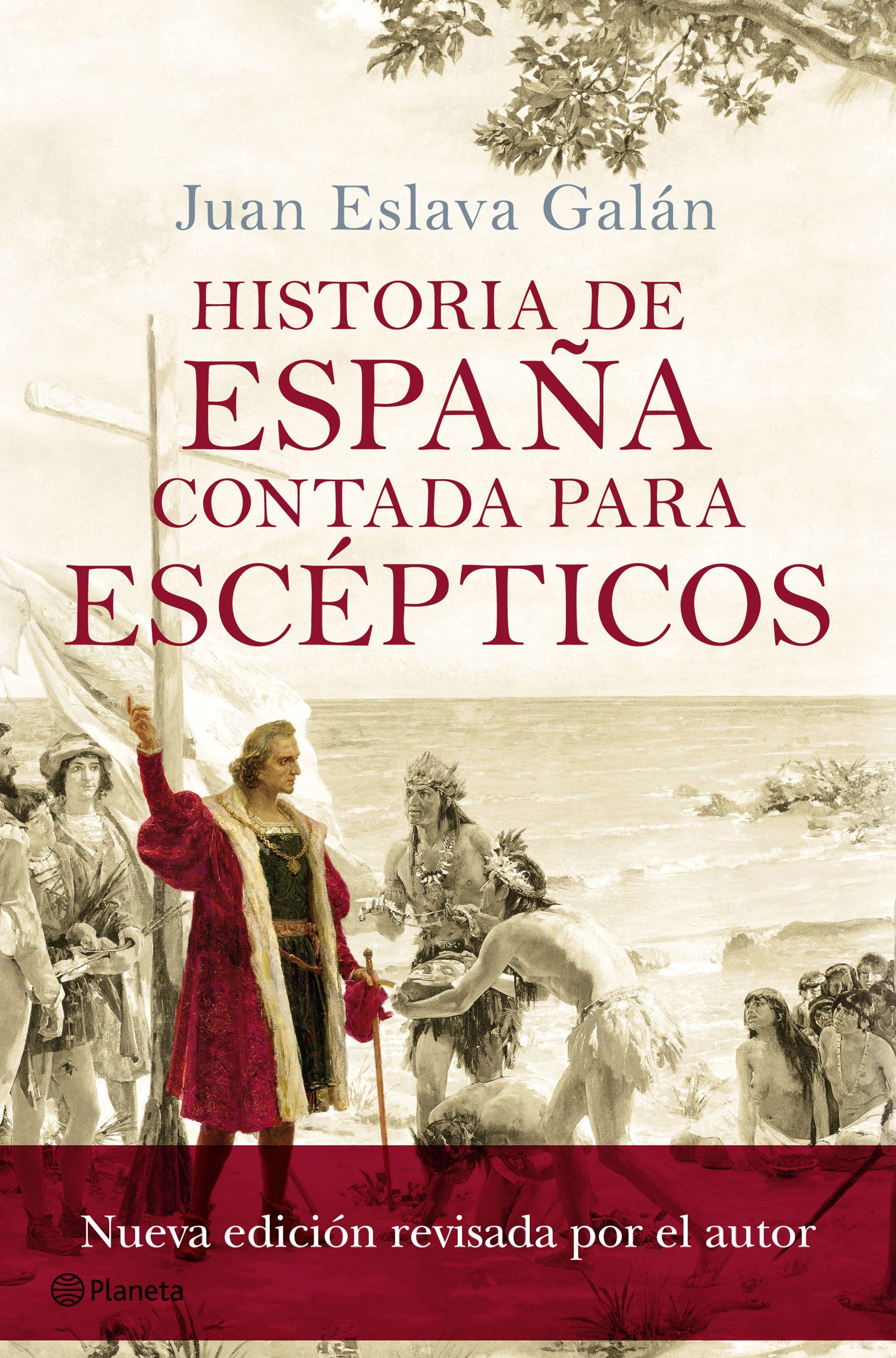 Historia De España Contada Para Escepticos (nueva Edicion Revisada Por El Autor) por Juan Eslava Galan