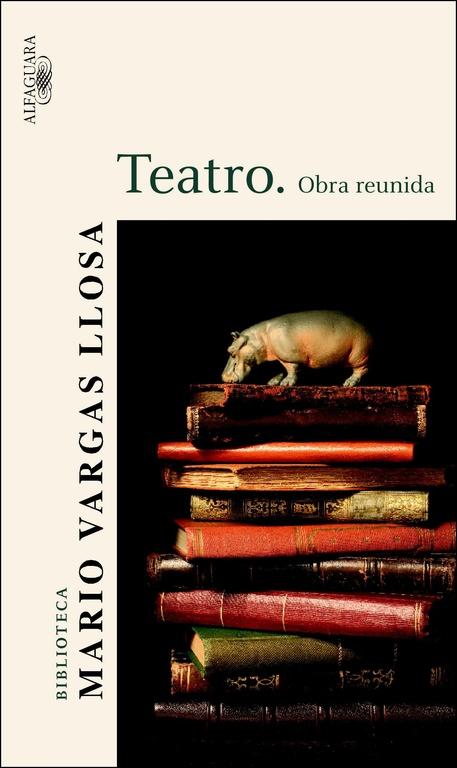 Teatro: Obra Reunida por Mario Vargas Llosa