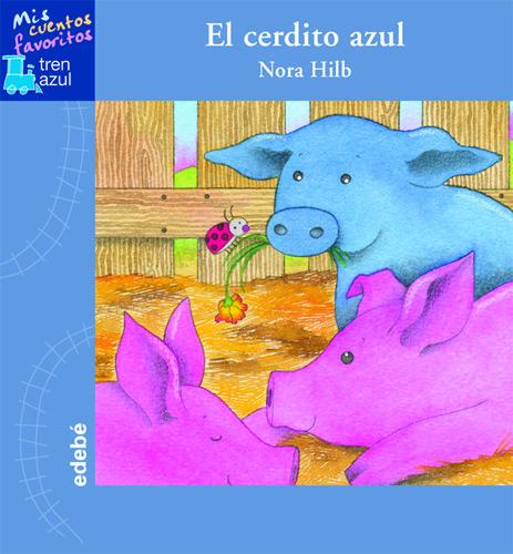 El Cerdito Azul : Mis Cuentos Favotitos. Tren Azul. por Nora Hilb Gratis