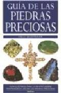 Guia De Las Piedras Preciosas: Guia Ilustrada Para La Identificac Ion, Propiedades Y Uso De Las Piedras Preciosas por Cally Oldershaw