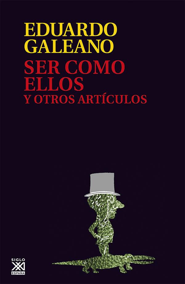 ser como ellos y otros articulos (3ª ed.)-eduardo galeano-9788432307614