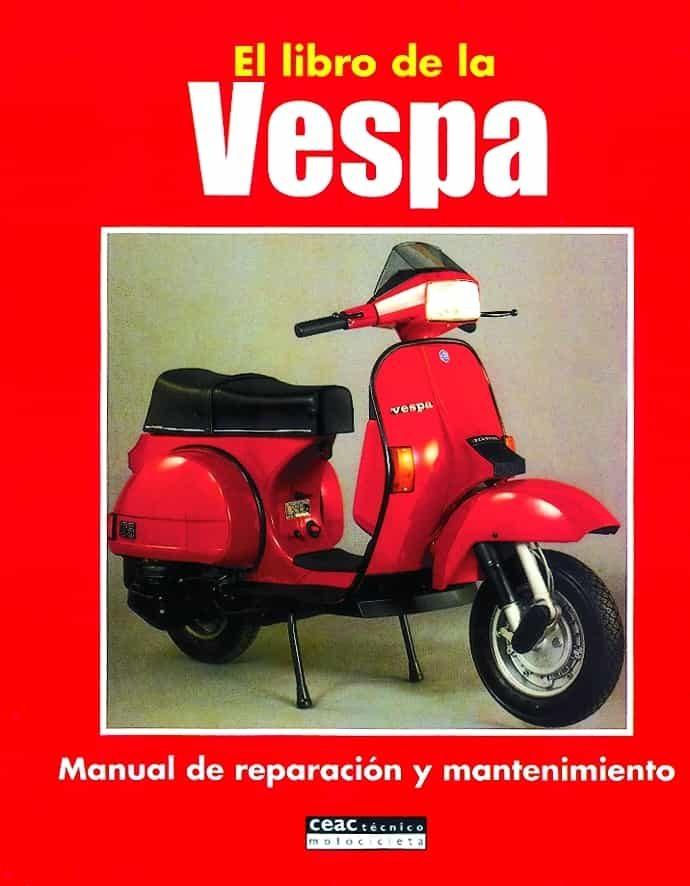 El Libro De La Vespa: Manual De Reparacion Y Mantenimiento por Vv.aa. Gratis