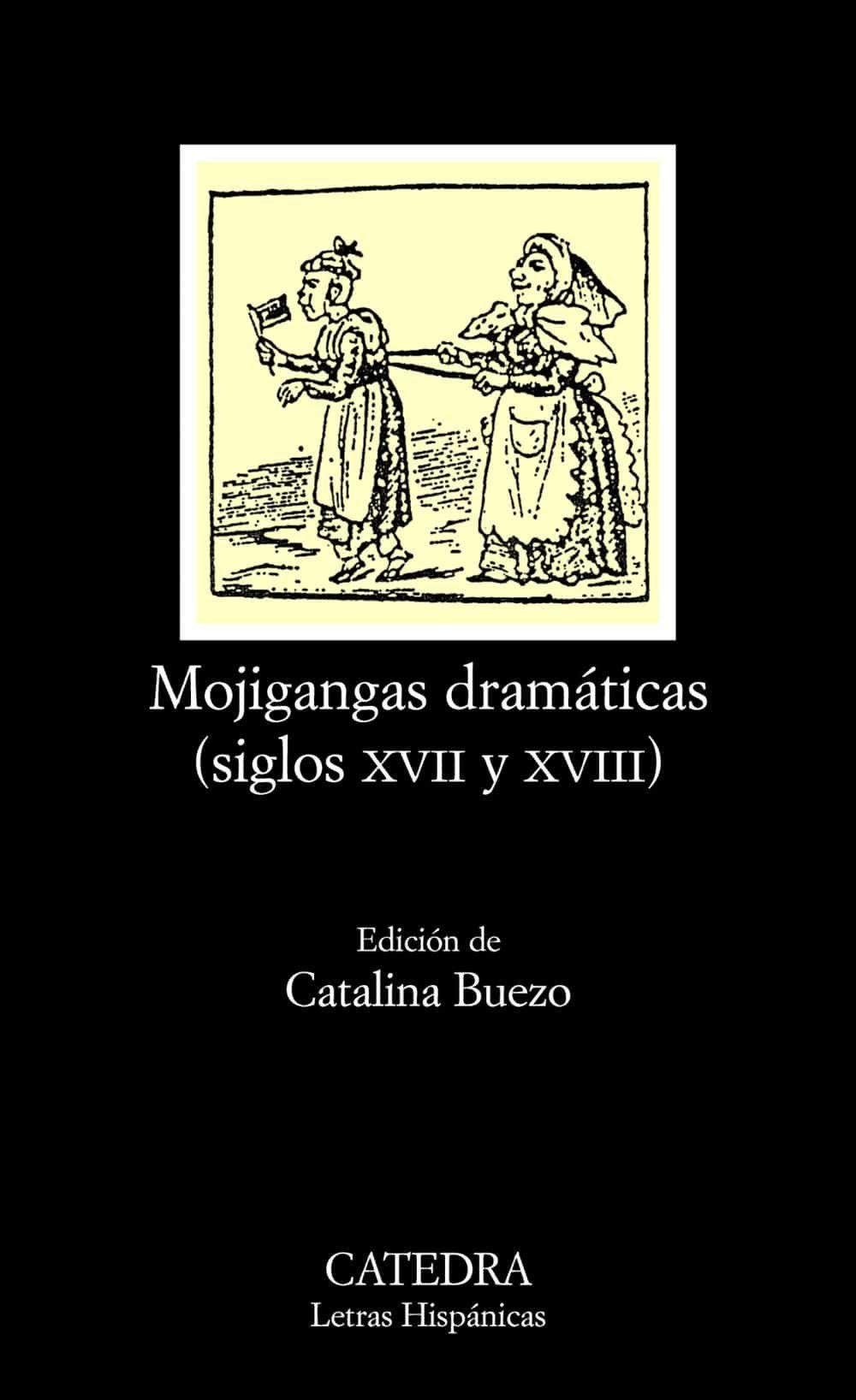 Mojigangas Dramaticas (siglos Xvii Y Xviii) por Anonimo Gratis