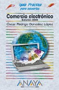 Comercio Electronico (2006) (guia Practica Para Usuarios) por Oscar Rodrigo Gonzalez Lopez epub