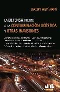 la defensa frente a la contaminacion acustica y otras inmisiones: comentarios  a la ley 37/2003 del ruiso y a sus reglamentos-joaquin marti marti-9788476988114
