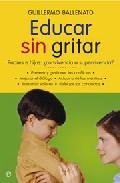 Educar Sin Gritar: Padres E Hijos: ¿convivencia O Superviviencia? por Guillermo Ballenato Prieto