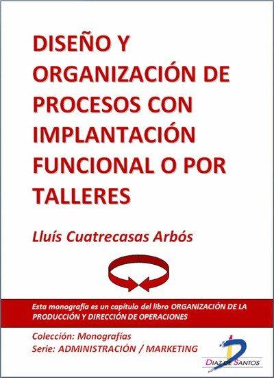 diseño y organización de procesos con implantación funcional o por talleres (ebook)-lluis cuatrecasas arbos-9788499693514