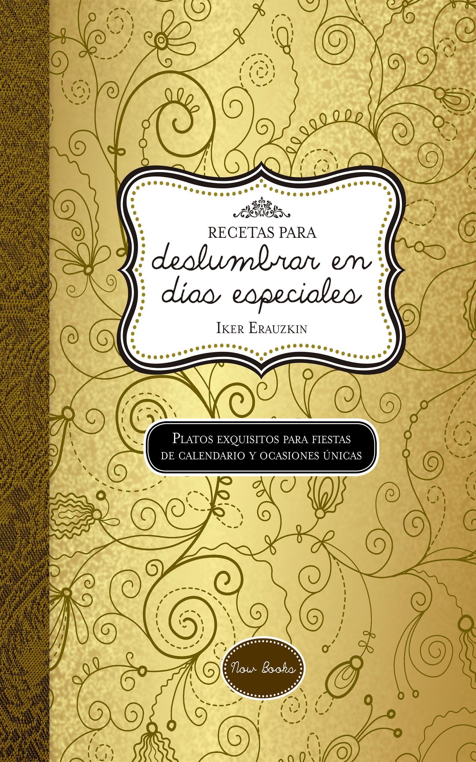 Recetas Para Deslumbrar En Días Especiales por Iker Erauzkin