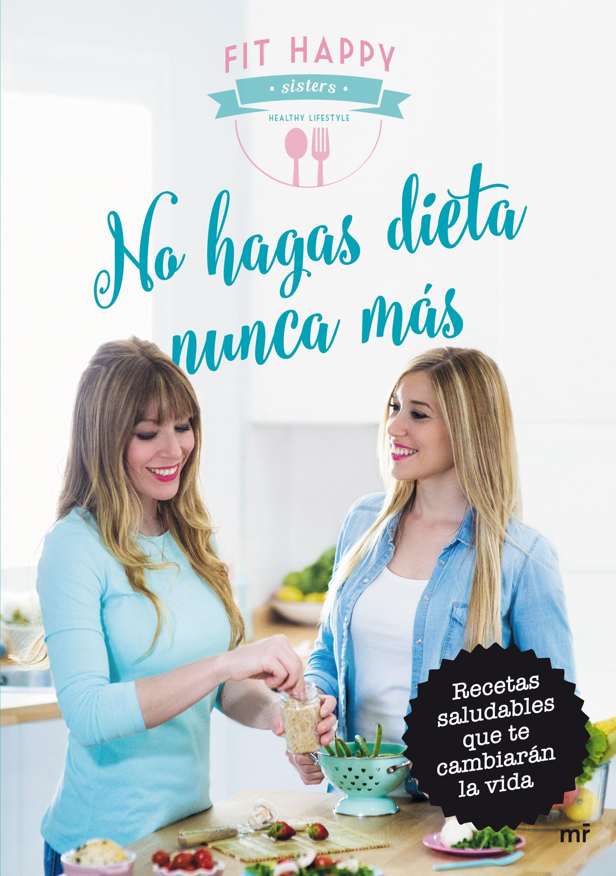 No Hagas Dieta Nunca Mas por Fit Happy Sisters