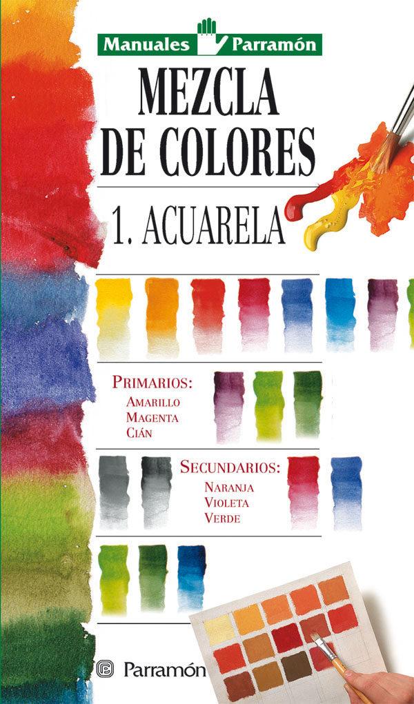 MEZCLA DE COLORES I. ACUARELA   VV.AA.   Comprar libro 9788434220324