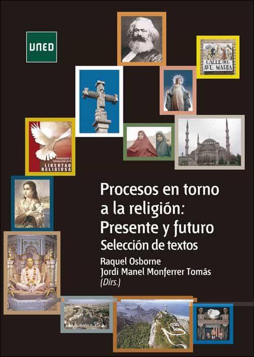Procesos En Torno A La Religion: Presente Y Futuro. Seleccion De Textos por Raquel Osborne Verdugo;                                                                                                                                                                                                          Jordi Manel Monferrer T