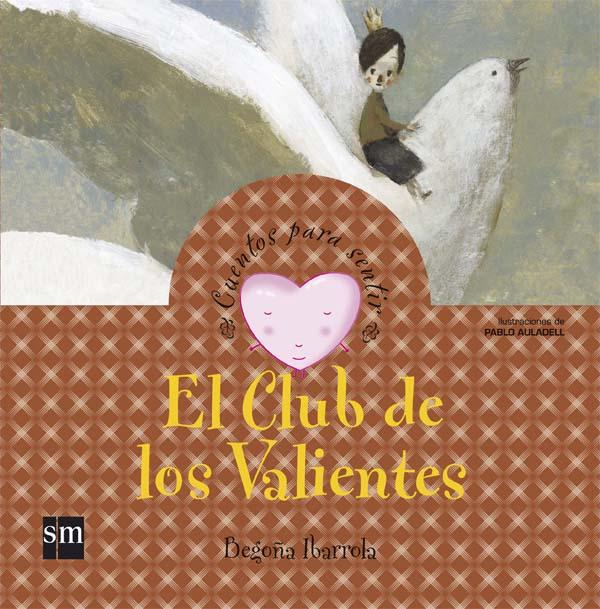 el club de los valientes (cuentos para sentir emociones) valentia-begoña ibarrola-9788467526424