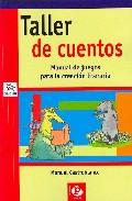 Taller De Cuentos: Manual De Juegos Para La Creacion Literaria por Manuel Castroblanco Gratis