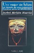 Una Mujer Sin Futuro: La Historia De Una Resistencia Heroica Ante El Mobbing por Isabel Melian Huerta
