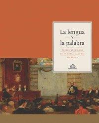 La Lengua Y La Palabra: Trescientos Años De La Real Academia Española por Vv.aa.