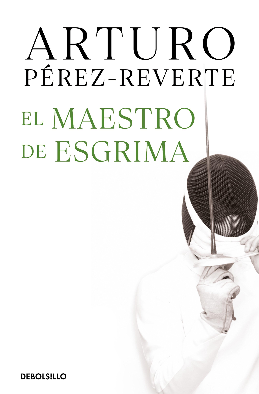 El Maestro De Esgrima por Arturo Perez-reverte