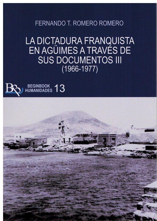 La Dictadura Franquista En Agüimes A Través De Sus Documentos Iii (1966-1977) por Fernando T. Romero Romero
