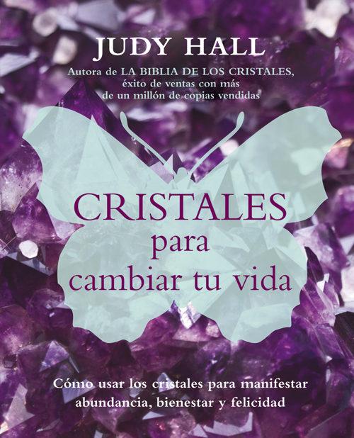 Cristales Para Cambiar Tu Vida por Judy Hall