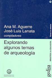 Explorando Algunos Temas De Arqueologia por Ana M. Aguerre;                                                                                    Jose Luis Lanata epub