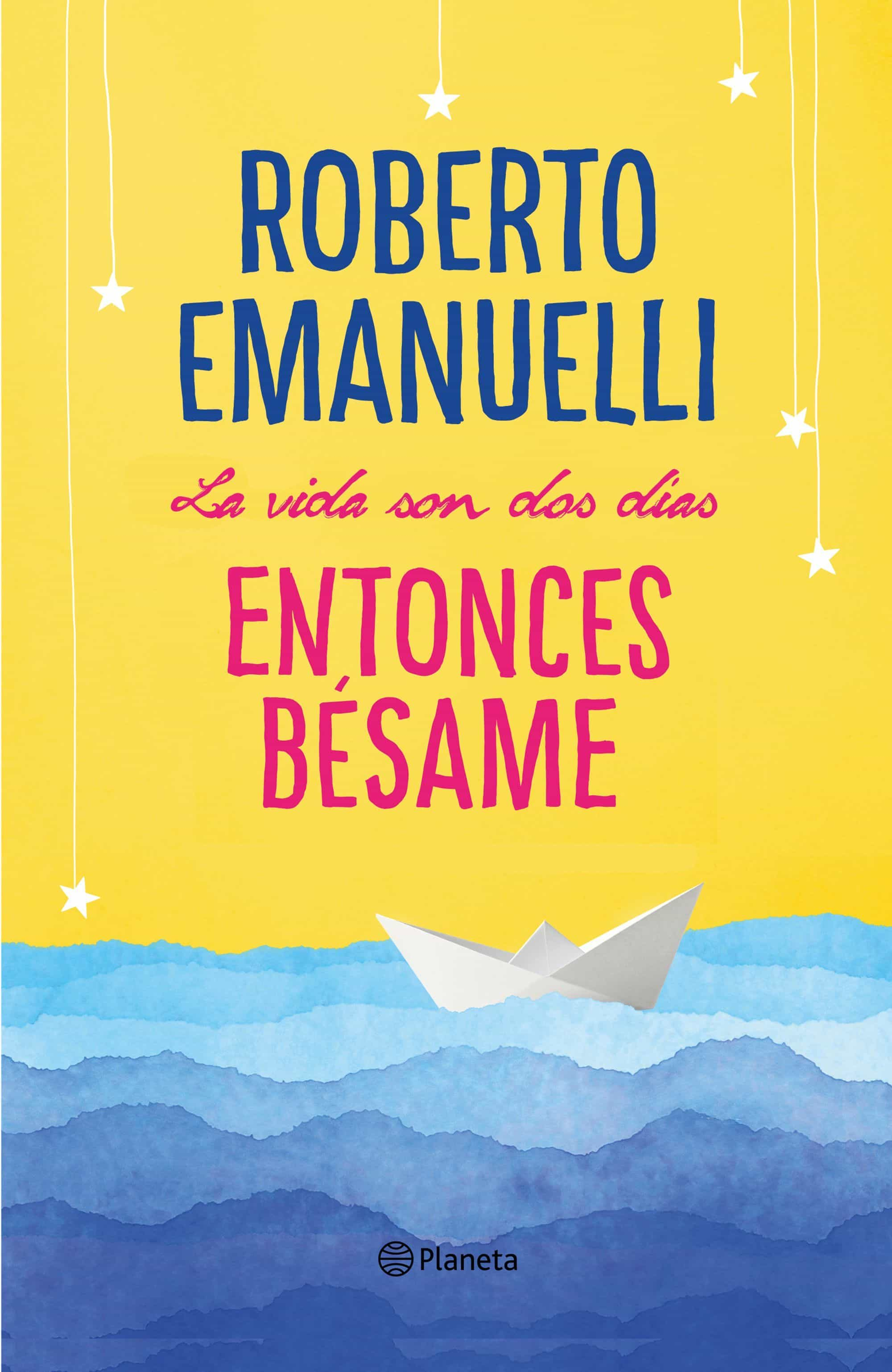 La Vida Son Dos Días, Entonces Bésame por Roberto Emanuelli