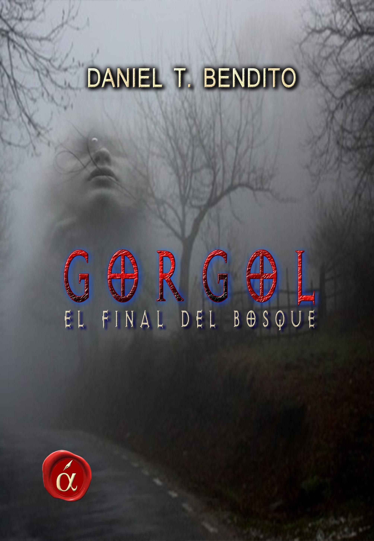 Portada del libro Gorgol: El final del bosque, de Daniel T. Bendito