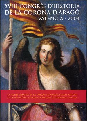 Actes Del Xviii Congres D Historia De La Corona D Arago: La Medit Errania De La Corona D Arago (ss.xiii-xvi) I Sete Centenari De La Sentencia Arbitral De Torrellas (1304-2004) por Vv.aa. Gratis