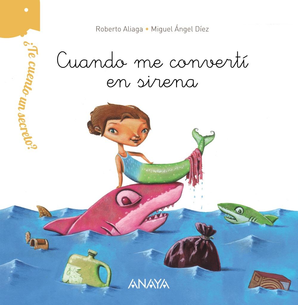 ¿te Cuento Un Secreto?: Cuando Me Converti En Sirena por Roberto Aliaga