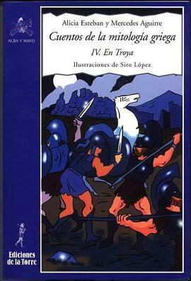 Cuentos De La Mitologia Griega (iv): En Troya por Alicia Esteban;                                                                                    Mercedes Aguirre Gratis
