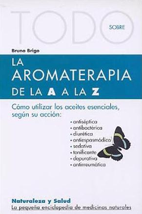 TODO SOBRE LA AROMATERAPIA DE LA A A LA Z | BRUNO BRIGO | Comprar ...