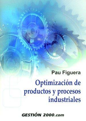 Optimizacion De Productos Y Procesos Industriales por Pau Figuera Vineu Gratis