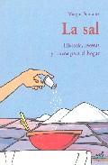 La Sal: Historia, Recetas Y Trucos Para El Hogar por Margot Fontaine Gratis