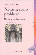 Navarra Como Problema (2ª Ed.): Nacion Y Nacionalismo En Navarra por Miguel Jose Izu Belloso epub