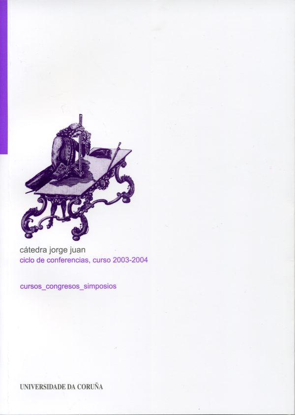 Catedra Jorge. Juan Ciclo De Conferencias,curso 2003-2004 por Jose Mª De Juan-garcia Aguado