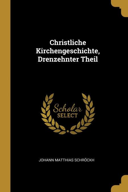 Christliche Kirchengeschichte, Drenzehnter Theil por Johann Matthias Schröckh-