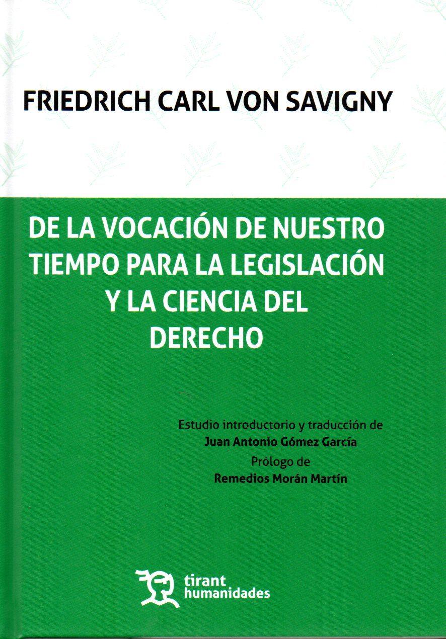 De La Vocacion De Nuestro Tiempo Para La Legislacion Y La Ciencia Del Derecho por Friedrich Carl Von Savigny