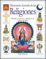 Diccionario Ilustrado De Las Religiones: Rituales, Creencias Y Pr Acticas De Todo El Mundo por Philip Wilkinson