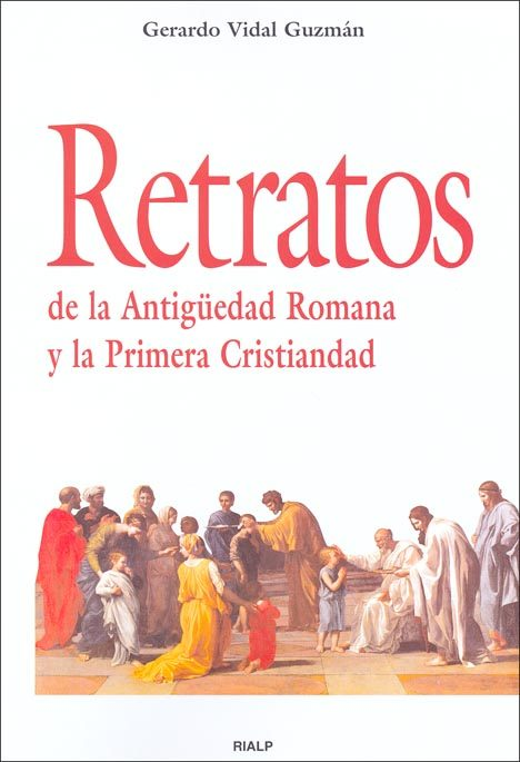 Retratos De La Antiguedad Romana Y La Primera Cristiandad por Gerardo Vidal Guzman epub