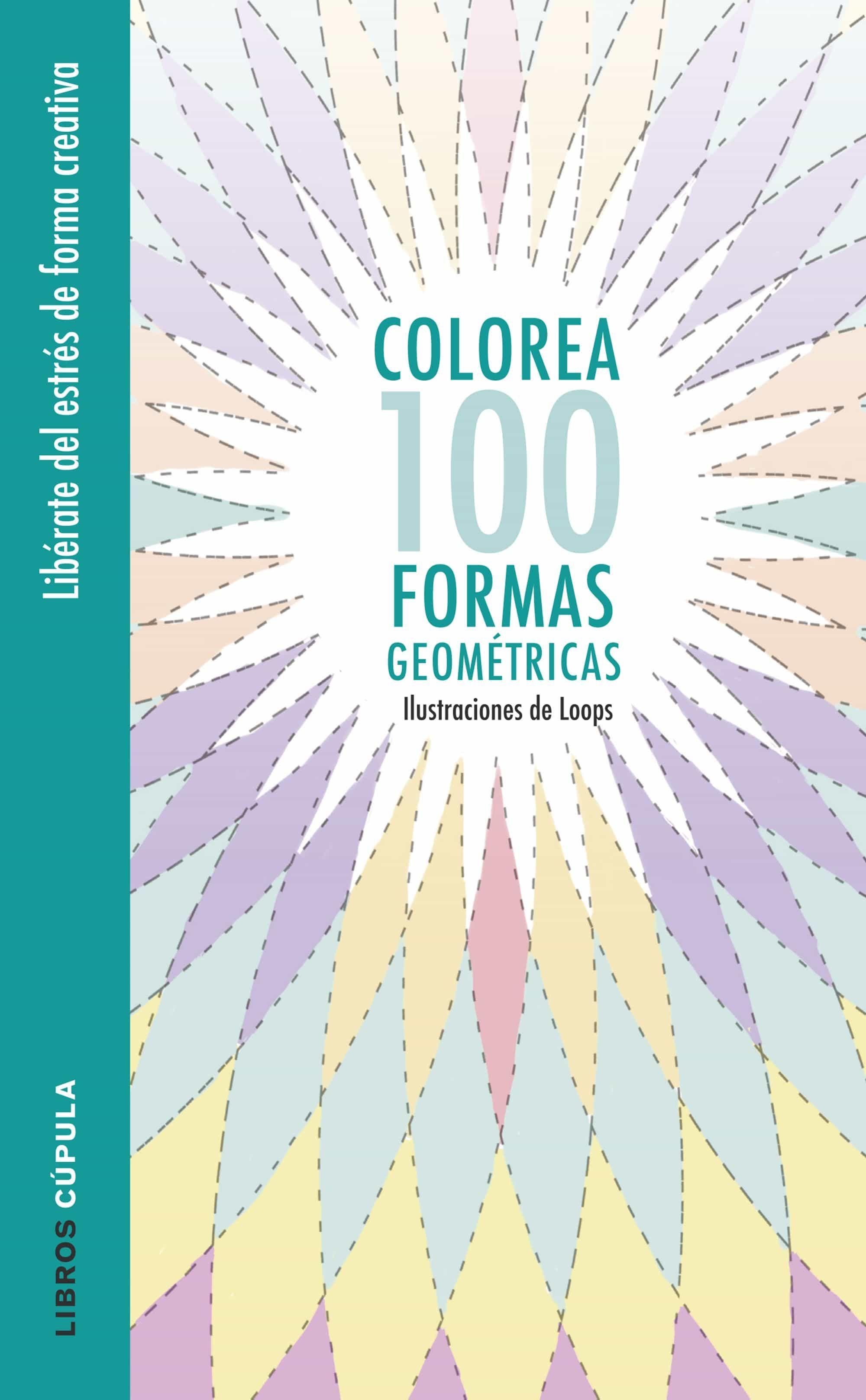 COLOREA 100 FORMAS GEOMETRICAS | LOOPS | Comprar libro 9788448022044