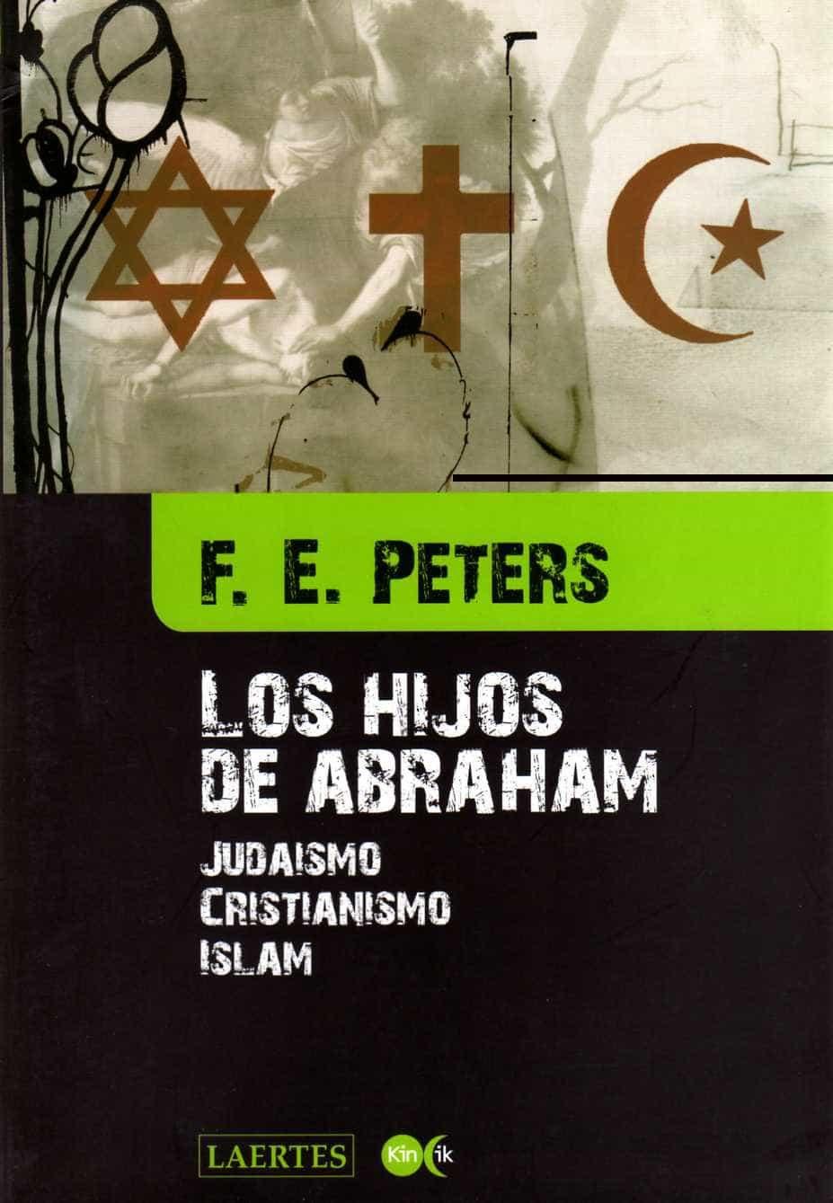 Los Hijos De Abraham: Judaismo, Cristianismo, Islam por F.e. Peters epub